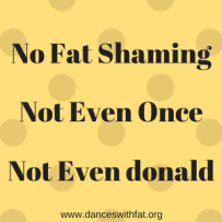 No Fat ShamingNot Even OnceNo Even donald