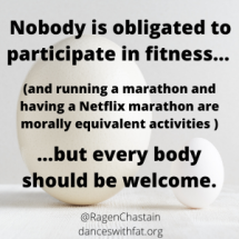 Nobody is obligated to particpate in fitness (and running a marathon and having a Netflix marathon are morally equivalent.