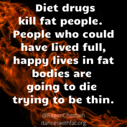 Belviq is going to kill fat people. People who could have lived full, happy lives in the bodies that they have now are literally going to die trying to be thin.
