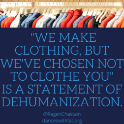 We make clothing, but we've chosen not to clothe you_ is a statement of dehumanization
