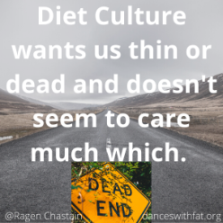 Diet Culture wants us thin or dead and doesn't seem to care much which.