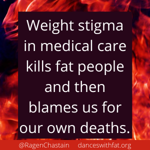 Weight stigma in medical care kills fat people and then blames us for our own deaths.
