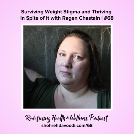 "Picture of a white woman with long brown hair in a green shirt against a slate background. Text ""Surviving Weight Stigma and Thriving in Spite of it with Ragen Chastain #68 Redefining Health & Wellness Podcast shohrehdavoodi.com/68"